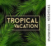 tropical vacation card with... | Shutterstock .eps vector #405245161