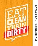 eat clean train dirty. sport