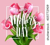 happy mothers day lettering.... | Shutterstock .eps vector #405772909
