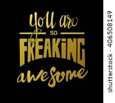 you are so freaking awesome ... | Shutterstock . vector #406508149