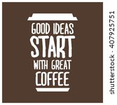 good ideas start with great... | Shutterstock .eps vector #407925751