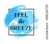 feel the breeze text over... | Shutterstock .eps vector #408126739