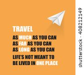 Travel As Much As You Can. As...