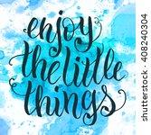 enjoy the little things hand... | Shutterstock .eps vector #408240304