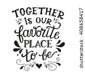 Stock vector hand lettering typography family poster romantic family quote together is our favorite place to 408658417