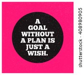 a goal without a plan is just a ... | Shutterstock .eps vector #408980905