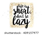 life is short don't be lazy... | Shutterstock .eps vector #409157977