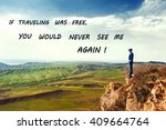 If Traveling Was Free  You...