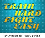 train hard fight easy.... | Shutterstock . vector #409714465