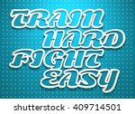 train hard fight easy.... | Shutterstock . vector #409714501
