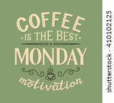 coffee is the best monday... | Shutterstock .eps vector #410102125