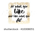 do what you like and like what... | Shutterstock .eps vector #410308051
