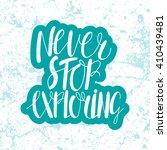 never stop exploring. hand... | Shutterstock .eps vector #410439481
