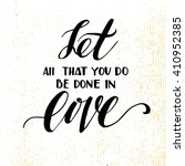 let all that you do be done in... | Shutterstock .eps vector #410952385