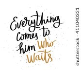 everything comes to him who... | Shutterstock .eps vector #411040321
