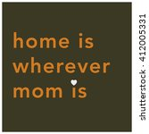 home is wherever mom is  mother'... | Shutterstock .eps vector #412005331