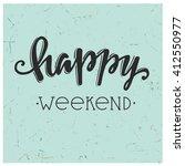 happy weekend. hand drawn... | Shutterstock .eps vector #412550977