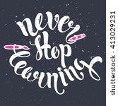 never stop learning lettering.... | Shutterstock .eps vector #413029231