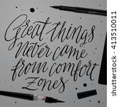 great things never came from... | Shutterstock .eps vector #413510011