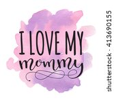 i love my mommy. card for... | Shutterstock .eps vector #413690155