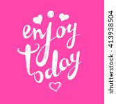 enjoy today.inspirational... | Shutterstock .eps vector #413938504