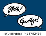 hello  good bye. inspirational... | Shutterstock .eps vector #415752499