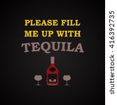 please fill me up with tequila  ... | Shutterstock .eps vector #416392735