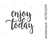 enjoy today. hand drawn... | Shutterstock .eps vector #417813295