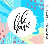 be brave card. hand drawn... | Shutterstock .eps vector #418954171