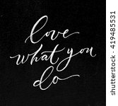 love what you do card. hand... | Shutterstock .eps vector #419485531