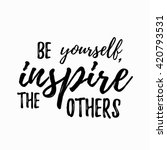 be yourself inspire the others... | Shutterstock .eps vector #420793531
