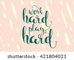 work hard play hard inscription.... | Shutterstock .eps vector #421804021