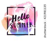 Hello Summer. Modern calligraphic T-shirt design with flat palm trees on bright colorful watercolor splash background. Vivid, cheerful, optimistic summer flyer, poster or fabric print in vector | Shutterstock vector #421981135