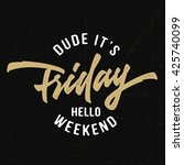 dude it's friday hello weekend... | Shutterstock .eps vector #425740099