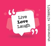 live love laugh in a speech... | Shutterstock .eps vector #427889071