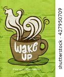 wake up. lettering on coffee... | Shutterstock .eps vector #427950709