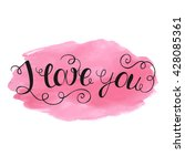 i love you hand written... | Shutterstock .eps vector #428085361