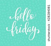 hello friday lettering.... | Shutterstock .eps vector #428284081