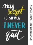 motivational quote. my secret... | Shutterstock .eps vector #428449249
