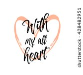 with my all heart. beautiful... | Shutterstock .eps vector #428482951