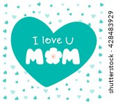 i love you mom lettering card...   Shutterstock .eps vector #428483929