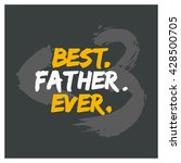 best. father. ever.  father's... | Shutterstock .eps vector #428500705