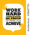 work hard and be proud of what... | Shutterstock .eps vector #428607751
