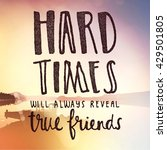 Small photo of Inspirational Typographic Quote - Hard times will always reveal true friends