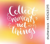 collect moments not things  ... | Shutterstock .eps vector #434263195