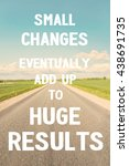 Small photo of Small changes eventually add up to huge results. Motivational inspiration quote with road on blue cloudy sky background. Vibrant colored outdoors vertical image with filter