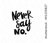 never say no. black and white... | Shutterstock .eps vector #441155827