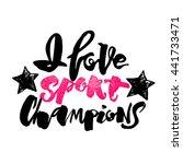 i love sport champions... | Shutterstock .eps vector #441733471