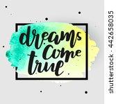 """""""dreams come true"""" hand drawn...   Shutterstock .eps vector #442658035"""