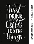 first i drink the coffee  then... | Shutterstock .eps vector #442684585